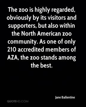The zoo is highly regarded, obviously by its visitors and supporters, but also within the North American zoo community. As one of only 210 accredited members of AZA, the zoo stands among the best.