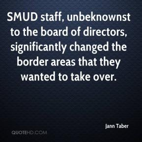 Jann Taber  - SMUD staff, unbeknownst to the board of directors, significantly changed the border areas that they wanted to take over.