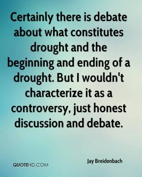 Jay Breidenbach  - Certainly there is debate about what constitutes drought and the beginning and ending of a drought. But I wouldn't characterize it as a controversy, just honest discussion and debate.