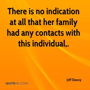 There is no indication at all that her family had any contacts with this individual.