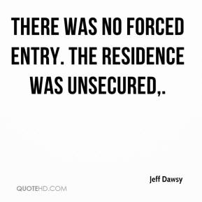 There was no forced entry. The residence was unsecured.