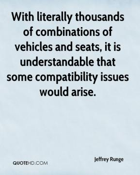 Jeffrey Runge  - With literally thousands of combinations of vehicles and seats, it is understandable that some compatibility issues would arise.