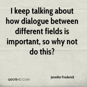 Jennifer Frederick  - I keep talking about how dialogue between different fields is important, so why not do this?