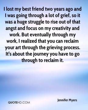 I lost my best friend two years ago and I was going through a lot of grief, so it was a huge struggle to rise out of that angst and focus on my creativity and work. But eventually through my work, I realized that you can reclaim your art through the grieving process. It's about the journey you have to go through to reclaim it.