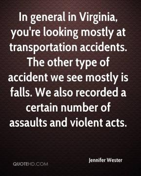 Jennifer Wester  - In general in Virginia, you're looking mostly at transportation accidents. The other type of accident we see mostly is falls. We also recorded a certain number of assaults and violent acts.
