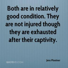 Jens Ploetner  - Both are in relatively good condition. They are not injured though they are exhausted after their captivity.