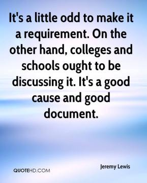 Jeremy Lewis  - It's a little odd to make it a requirement. On the other hand, colleges and schools ought to be discussing it. It's a good cause and good document.