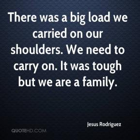 Jesus Rodriguez  - There was a big load we carried on our shoulders. We need to carry on. It was tough but we are a family.