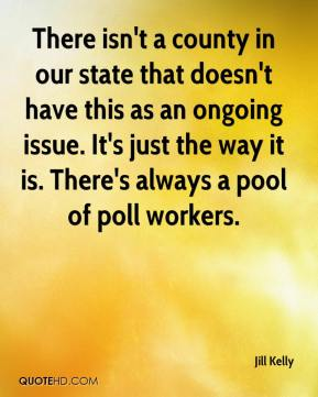 There isn't a county in our state that doesn't have this as an ongoing issue. It's just the way it is. There's always a pool of poll workers.