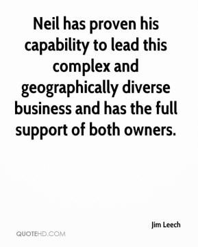 Jim Leech  - Neil has proven his capability to lead this complex and geographically diverse business and has the full support of both owners.