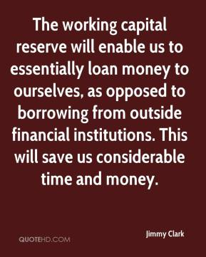 Jimmy Clark  - The working capital reserve will enable us to essentially loan money to ourselves, as opposed to borrowing from outside financial institutions. This will save us considerable time and money.