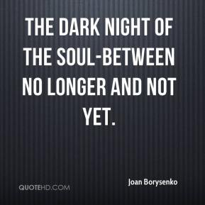 Joan Borysenko  - The Dark Night of the Soul-between no longer and not yet.