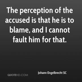 Johann Engelbrecht SC  - The perception of the accused is that he is to blame, and I cannot fault him for that.