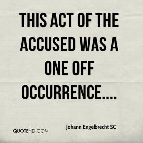 Johann Engelbrecht SC  - This act of the accused was a one off occurrence....