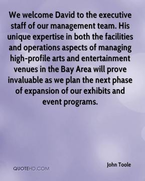 We welcome David to the executive staff of our management team. His unique expertise in both the facilities and operations aspects of managing high-profile arts and entertainment venues in the Bay Area will prove invaluable as we plan the next phase of expansion of our exhibits and event programs.