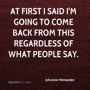 Johvonne Hernandez  - At first I said I'm going to come back from this regardless of what people say.