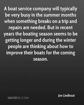 Jon Lindhout  - A boat service company will typically be very busy in the summer months when something breaks on a trip and repairs are needed. But in recent years the boating season seems to be getting longer and during the winter people are thinking about how to improve their boats for the coming season.