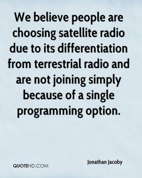 Jonathan Jacoby  - We believe people are choosing satellite radio due to its differentiation from terrestrial radio and are not joining simply because of a single programming option.