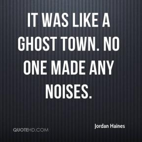 Jordan Haines  - It was like a ghost town. No one made any noises.