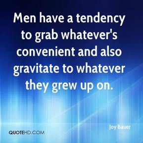 Joy Bauer  - Men have a tendency to grab whatever's convenient and also gravitate to whatever they grew up on.