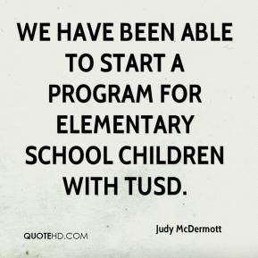 Judy McDermott  - We have been able to start a program for elementary school children with TUSD.
