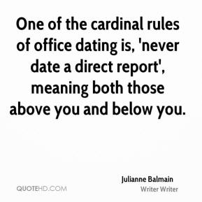Julianne Balmain  - One of the cardinal rules of office dating is, 'never date a direct report', meaning both those above you and below you.
