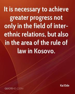 Kai Eide  - It is necessary to achieve greater progress not only in the field of inter-ethnic relations, but also in the area of the rule of law in Kosovo.