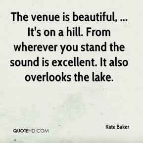 Kate Baker  - The venue is beautiful, ... It's on a hill. From wherever you stand the sound is excellent. It also overlooks the lake.