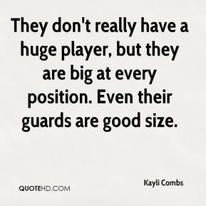 Kayli Combs  - They don't really have a huge player, but they are big at every position. Even their guards are good size.
