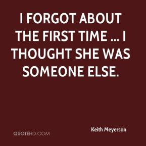 I forgot about the first time ... I thought she was someone else.