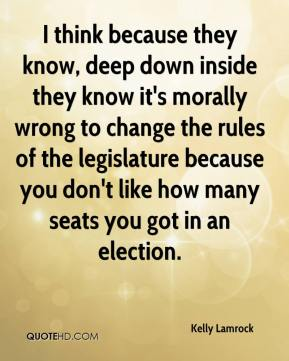 Kelly Lamrock  - I think because they know, deep down inside they know it's morally wrong to change the rules of the legislature because you don't like how many seats you got in an election.