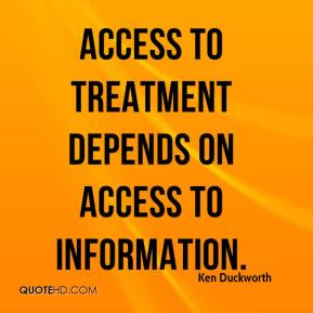 Ken Duckworth  - Access to treatment depends on access to information.