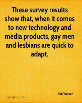 Kim Watson  - These survey results show that, when it comes to new technology and media products, gay men and lesbians are quick to adapt.