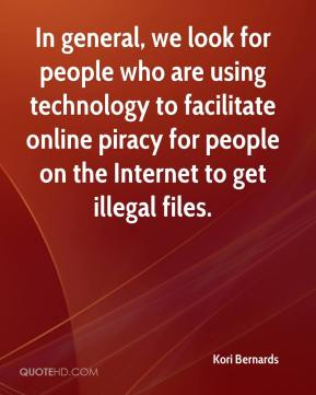 Kori Bernards  - In general, we look for people who are using technology to facilitate online piracy for people on the Internet to get illegal files.