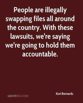 People are illegally swapping files all around the country. With these lawsuits, we're saying we're going to hold them accountable.