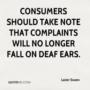 Lanier Swann  - Consumers should take note that complaints will no longer fall on deaf ears.
