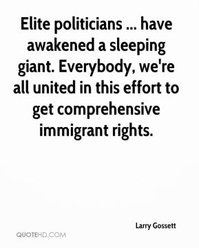 Larry Gossett  - Elite politicians ... have awakened a sleeping giant. Everybody, we're all united in this effort to get comprehensive immigrant rights.