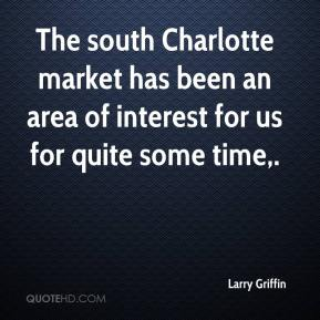 Larry Griffin  - The south Charlotte market has been an area of interest for us for quite some time.