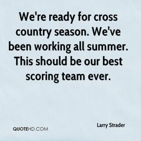 We're ready for cross country season. We've been working all summer. This should be our best scoring team ever.