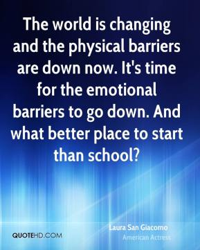 The world is changing and the physical barriers are down now. It's time for the emotional barriers to go down. And what better place to start than school?