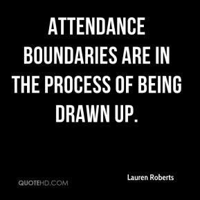 Lauren Roberts  - Attendance boundaries are in the process of being drawn up.