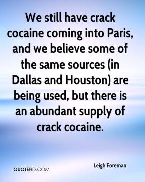 Leigh Foreman  - We still have crack cocaine coming into Paris, and we believe some of the same sources (in Dallas and Houston) are being used, but there is an abundant supply of crack cocaine.