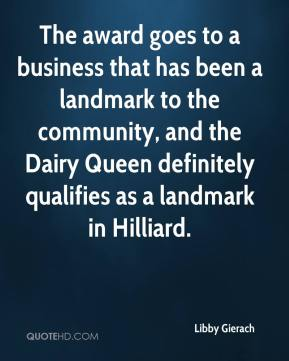 Libby Gierach  - The award goes to a business that has been a landmark to the community, and the Dairy Queen definitely qualifies as a landmark in Hilliard.