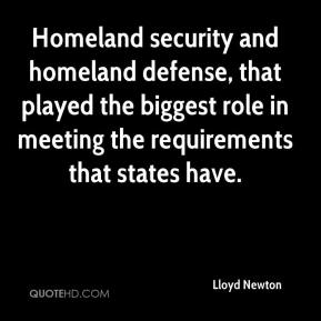 Lloyd Newton  - Homeland security and homeland defense, that played the biggest role in meeting the requirements that states have.