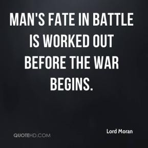 Lord Moran  - Man's fate in battle is worked out before the war begins.