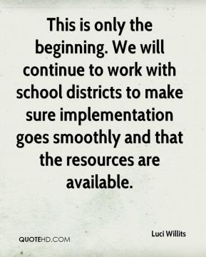 Luci Willits  - This is only the beginning. We will continue to work with school districts to make sure implementation goes smoothly and that the resources are available.