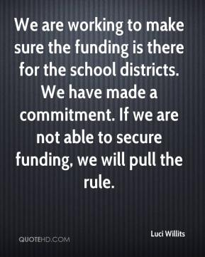 Luci Willits  - We are working to make sure the funding is there for the school districts. We have made a commitment. If we are not able to secure funding, we will pull the rule.