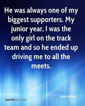 Lynn LaFree  - He was always one of my biggest supporters. My junior year, I was the only girl on the track team and so he ended up driving me to all the meets.