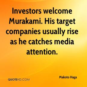 Makoto Haga  - Investors welcome Murakami. His target companies usually rise as he catches media attention.