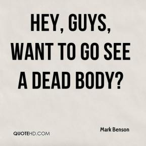 Hey, guys, want to go see a dead body?